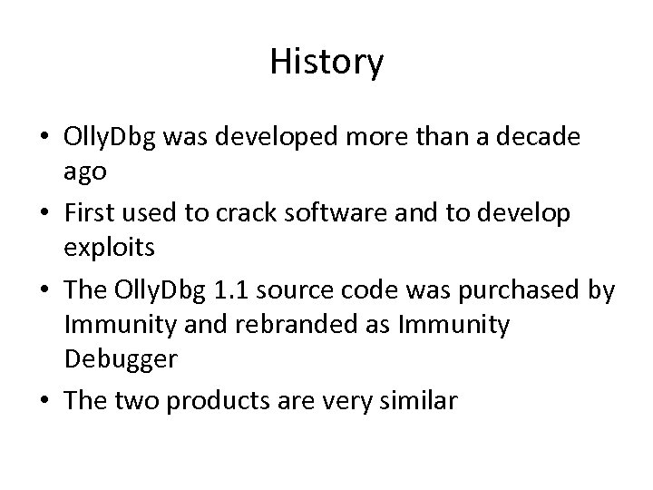 History • Olly. Dbg was developed more than a decade ago • First used