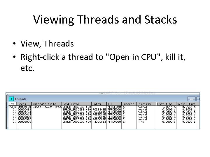 Viewing Threads and Stacks • View, Threads • Right-click a thread to
