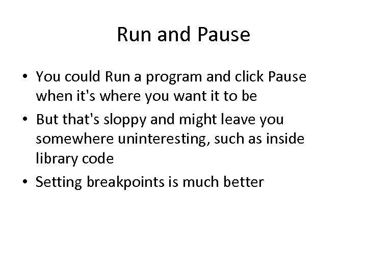 Run and Pause • You could Run a program and click Pause when it's