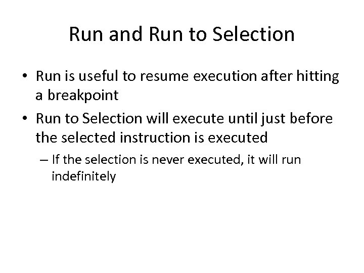 Run and Run to Selection • Run is useful to resume execution after hitting