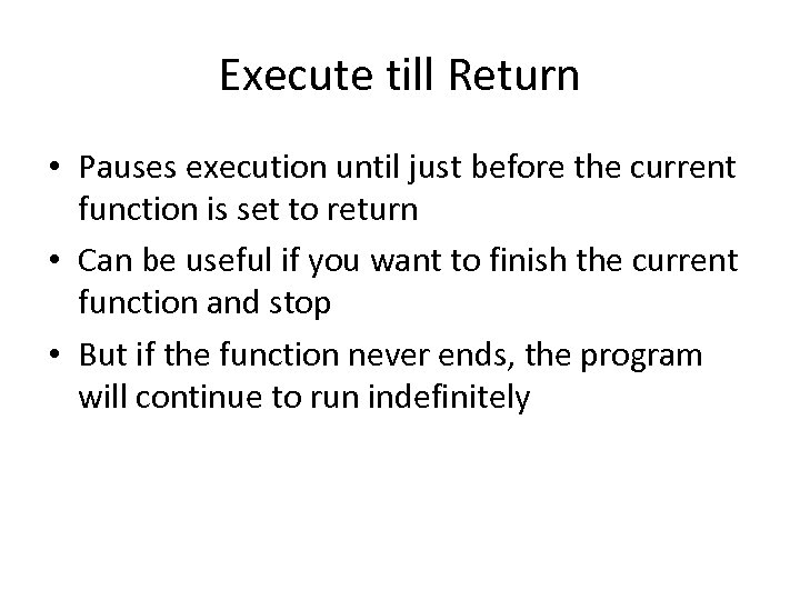 Execute till Return • Pauses execution until just before the current function is set