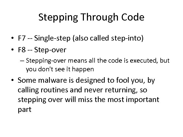 Stepping Through Code • F 7 -- Single-step (also called step-into) • F 8