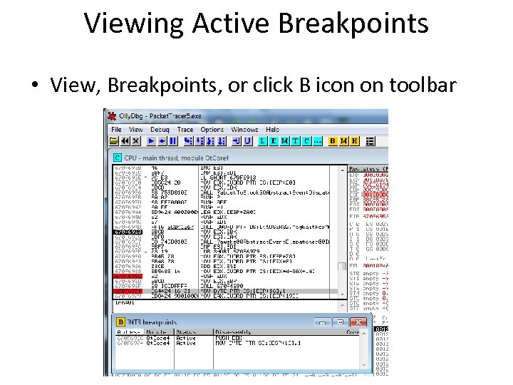 Viewing Active Breakpoints • View, Breakpoints, or click B icon on toolbar