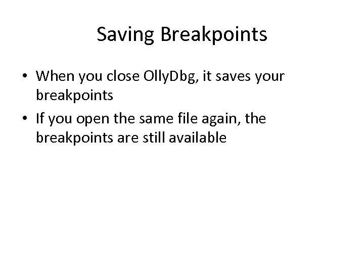 Saving Breakpoints • When you close Olly. Dbg, it saves your breakpoints • If