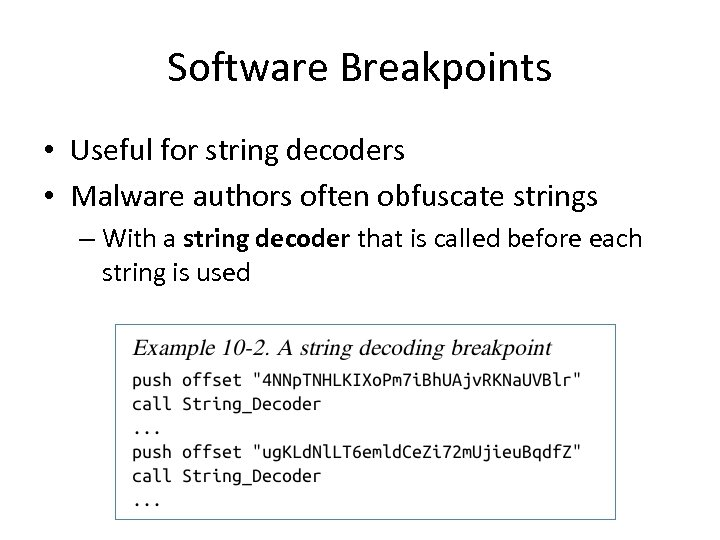 Software Breakpoints • Useful for string decoders • Malware authors often obfuscate strings –