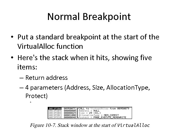 Normal Breakpoint • Put a standard breakpoint at the start of the Virtual. Alloc