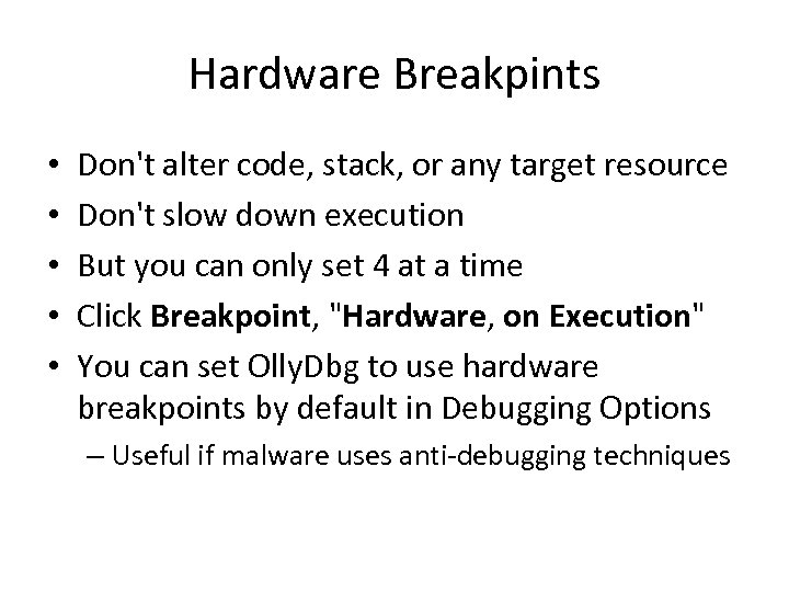 Hardware Breakpints • • • Don't alter code, stack, or any target resource Don't