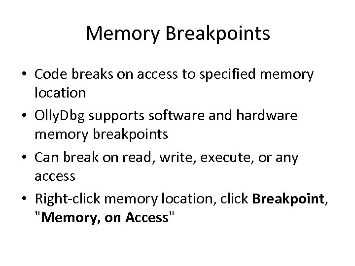 Memory Breakpoints • Code breaks on access to specified memory location • Olly. Dbg