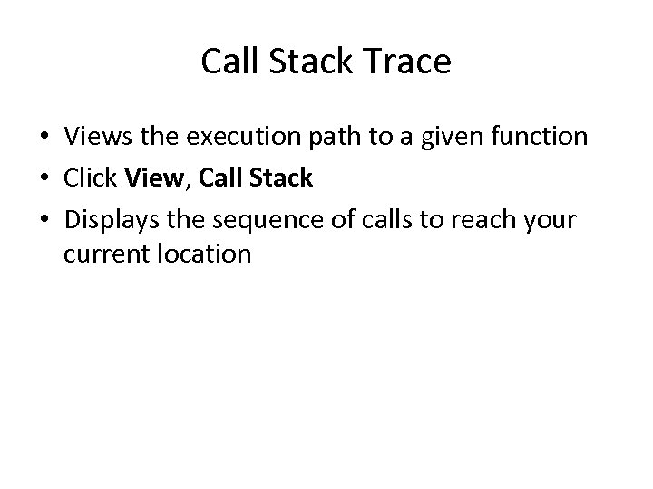 Call Stack Trace • Views the execution path to a given function • Click