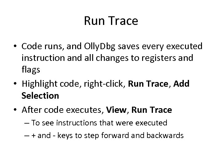Run Trace • Code runs, and Olly. Dbg saves every executed instruction and all