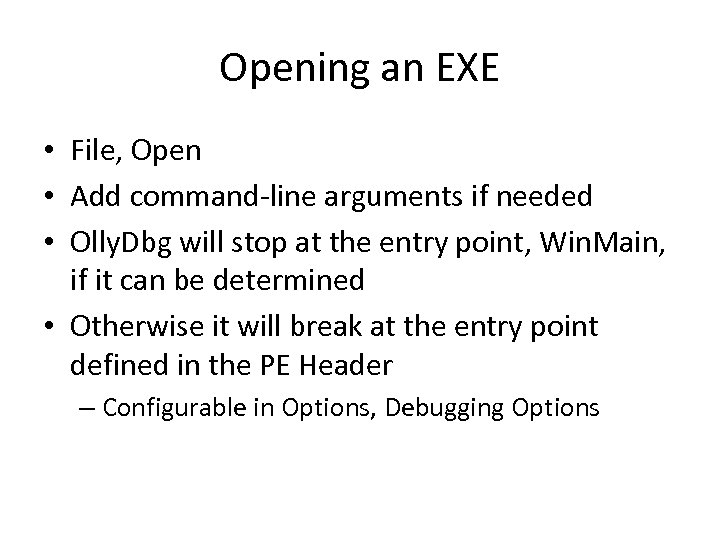 Opening an EXE • File, Open • Add command-line arguments if needed • Olly.
