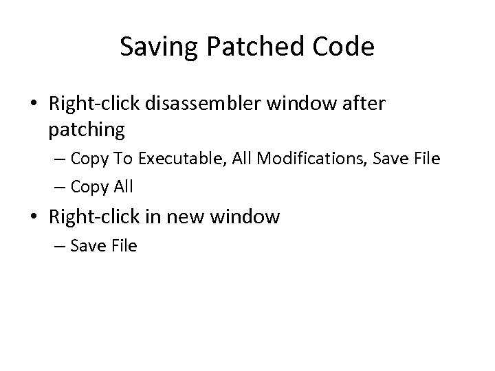 Saving Patched Code • Right-click disassembler window after patching – Copy To Executable, All