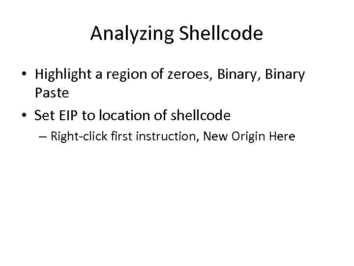 Analyzing Shellcode • Highlight a region of zeroes, Binary Paste • Set EIP to