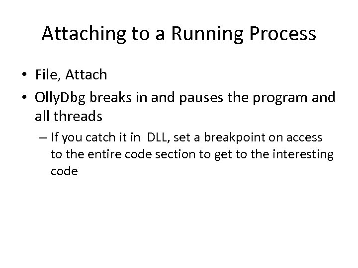 Attaching to a Running Process • File, Attach • Olly. Dbg breaks in and
