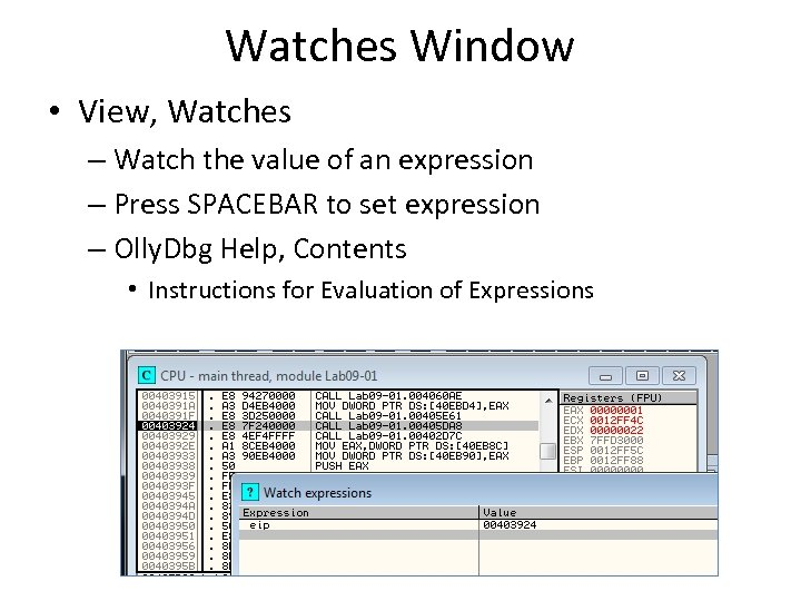 Watches Window • View, Watches – Watch the value of an expression – Press