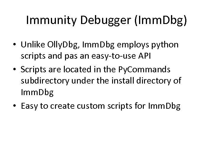 Immunity Debugger (Imm. Dbg) • Unlike Olly. Dbg, Imm. Dbg employs python scripts and