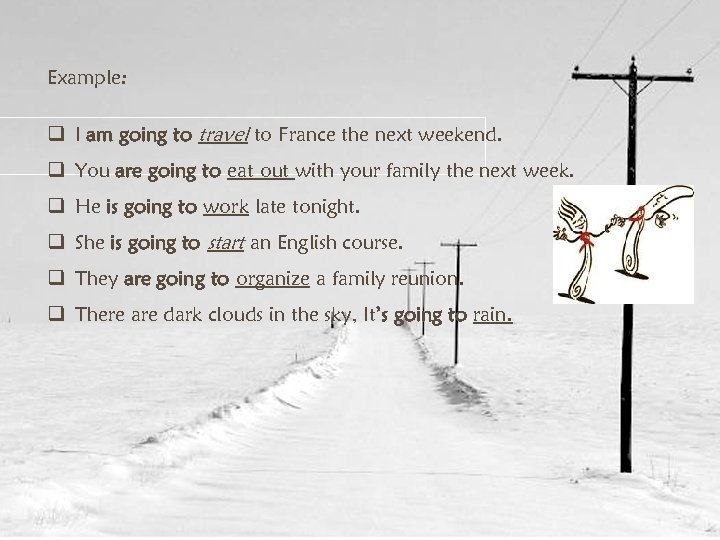 Example: q I am going to travel to France the next weekend. q You