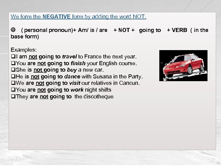 We form the NEGATIVE form by adding the word NOT. J ( personal pronoun)+
