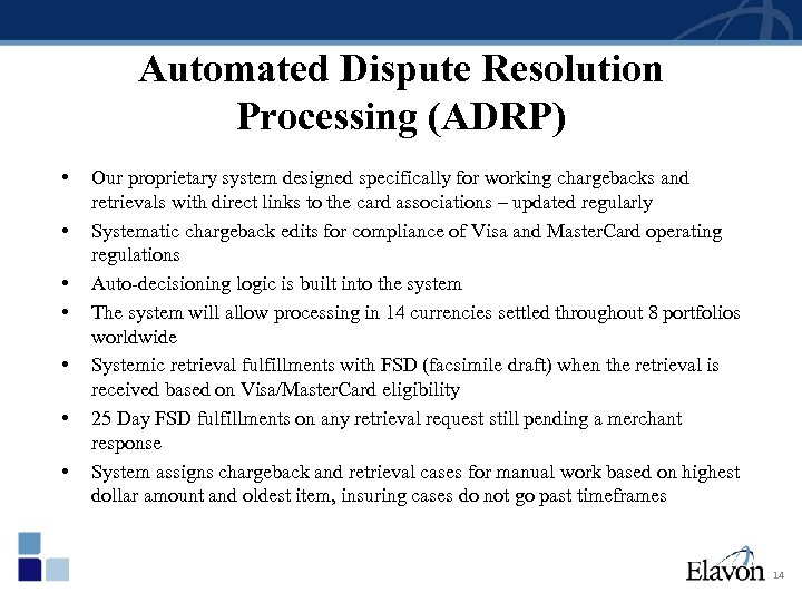 Automated Dispute Resolution Processing (ADRP) • • Our proprietary system designed specifically for working