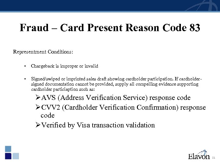 Fraud – Card Present Reason Code 83 Representment Conditions: • Chargeback is improper or