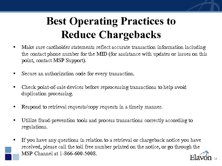 Best Operating Practices to Reduce Chargebacks • Make sure cardholder statements reflect accurate transaction