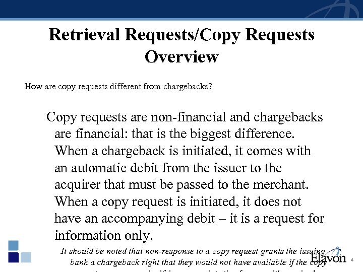 Retrieval Requests/Copy Requests Overview How are copy requests different from chargebacks? Copy requests are