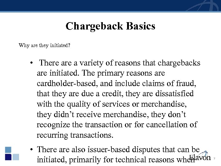 Chargeback Basics Why are they initiated? • There a variety of reasons that chargebacks