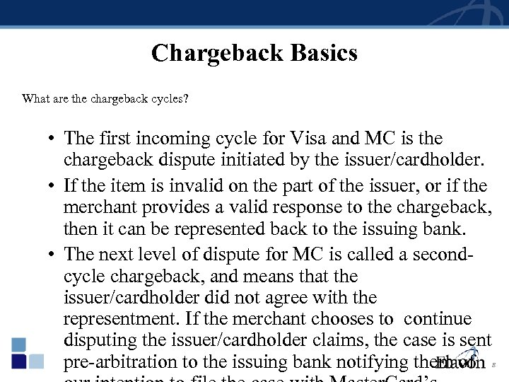Chargeback Basics What are the chargeback cycles? • The first incoming cycle for Visa