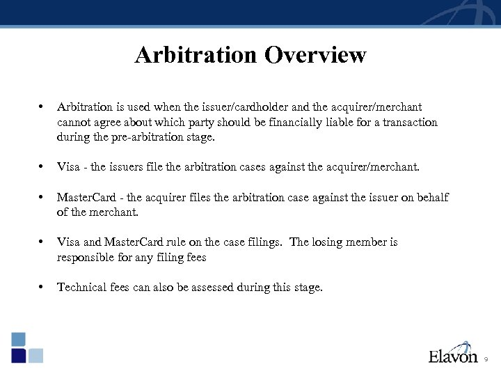 Arbitration Overview • Arbitration is used when the issuer/cardholder and the acquirer/merchant cannot agree