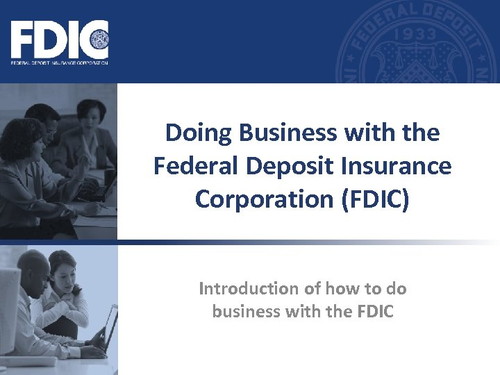 Doing Business with the Federal Deposit Insurance Corporation (FDIC) Introduction of how to do
