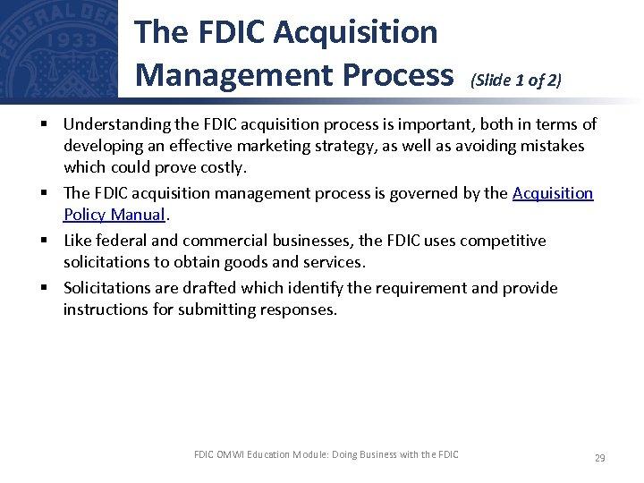 The FDIC Acquisition Management Process (Slide 1 of 2) § Understanding the FDIC acquisition