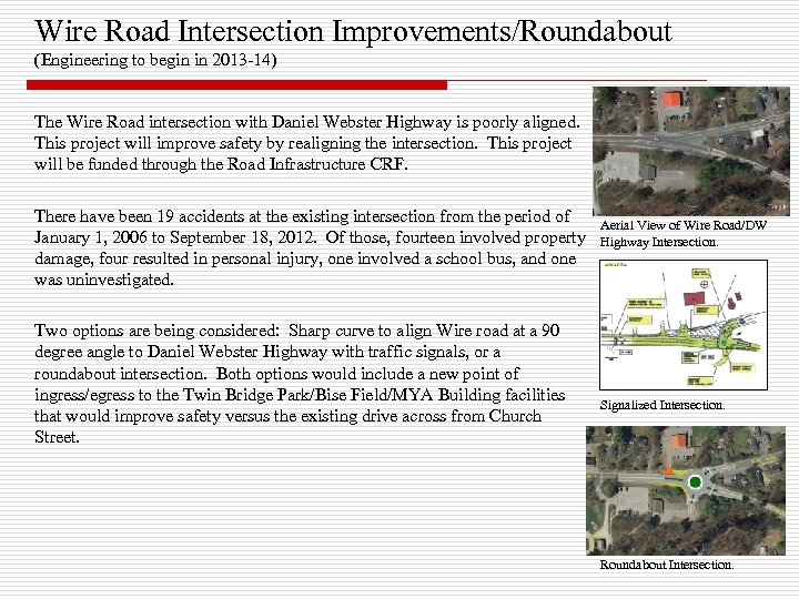 Wire Road Intersection Improvements/Roundabout (Engineering to begin in 2013 -14) The Wire Road intersection
