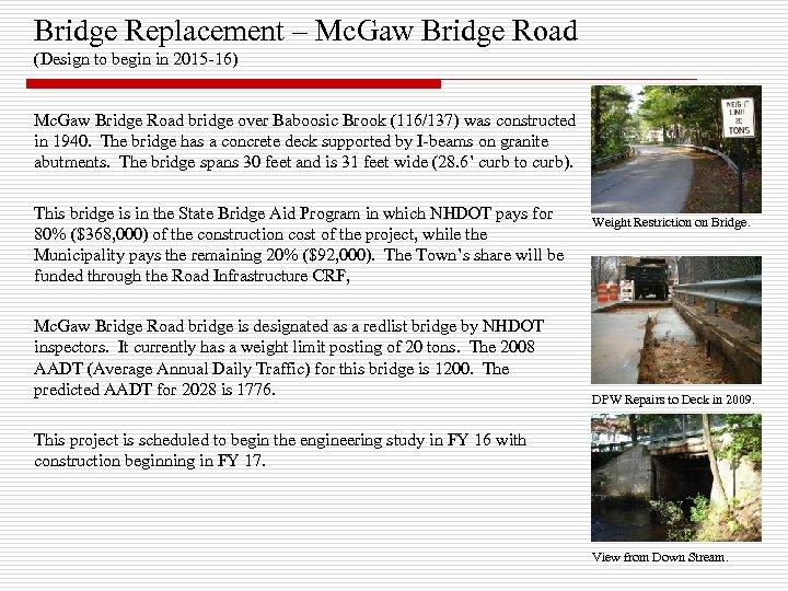 Bridge Replacement – Mc. Gaw Bridge Road (Design to begin in 2015 -16) Mc.