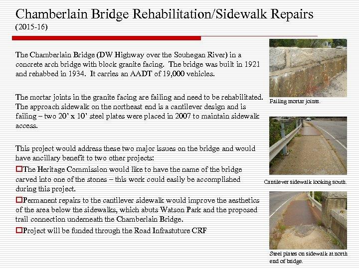 Chamberlain Bridge Rehabilitation/Sidewalk Repairs (2015 -16) The Chamberlain Bridge (DW Highway over the Souhegan