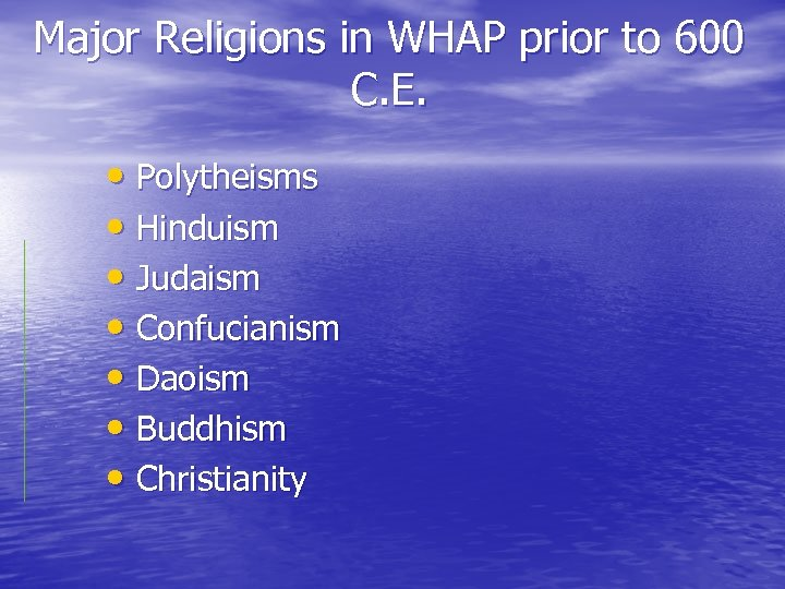 Major Religions in WHAP prior to 600 C. E. • Polytheisms • Hinduism •
