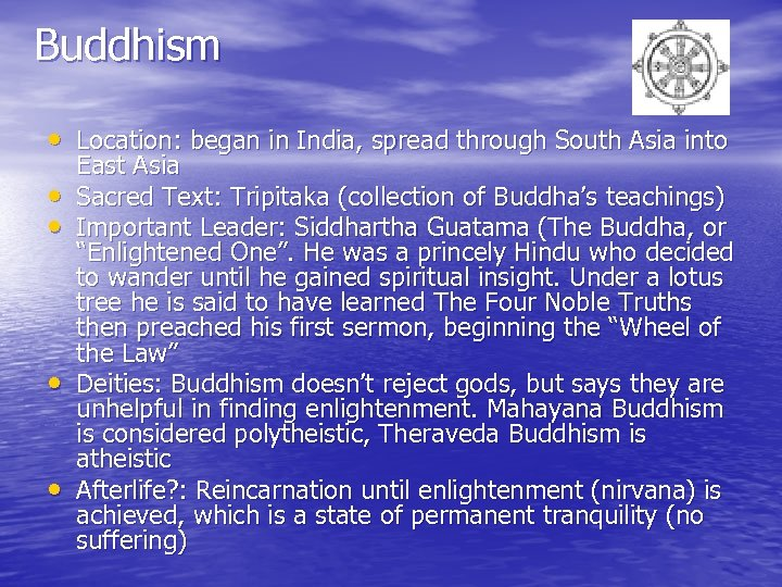 Buddhism • Location: began in India, spread through South Asia into • • East