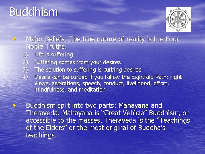 Buddhism • Major Beliefs: The true nature of reality is the Four Noble Truths: