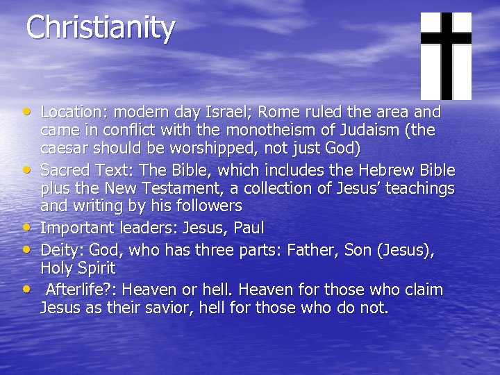 Christianity • Location: modern day Israel; Rome ruled the area and • • came