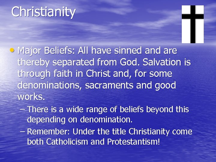 Christianity • Major Beliefs: All have sinned and are thereby separated from God. Salvation