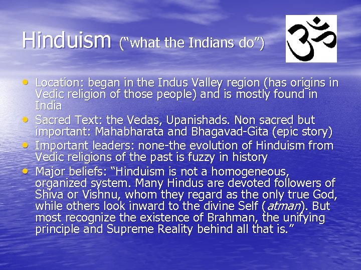"Hinduism (""what the Indians do"") • Location: began in the Indus Valley region (has"