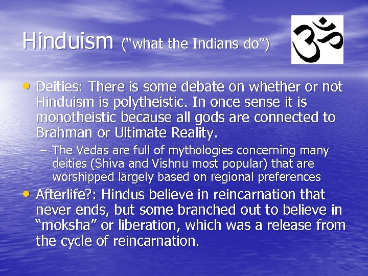 "Hinduism (""what the Indians do"") • Deities: There is some debate on whether or"