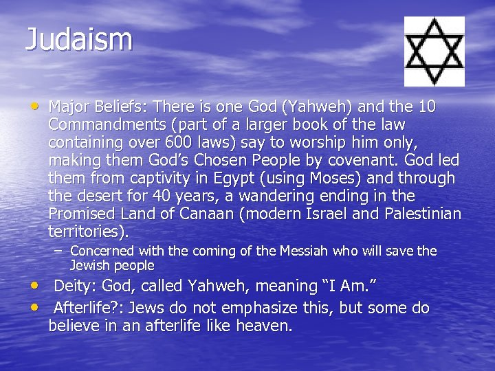 Judaism • Major Beliefs: There is one God (Yahweh) and the 10 Commandments (part