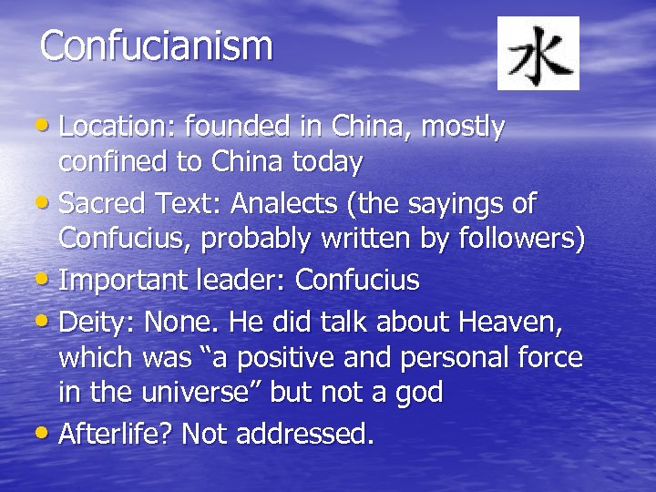 Confucianism • Location: founded in China, mostly confined to China today • Sacred Text: