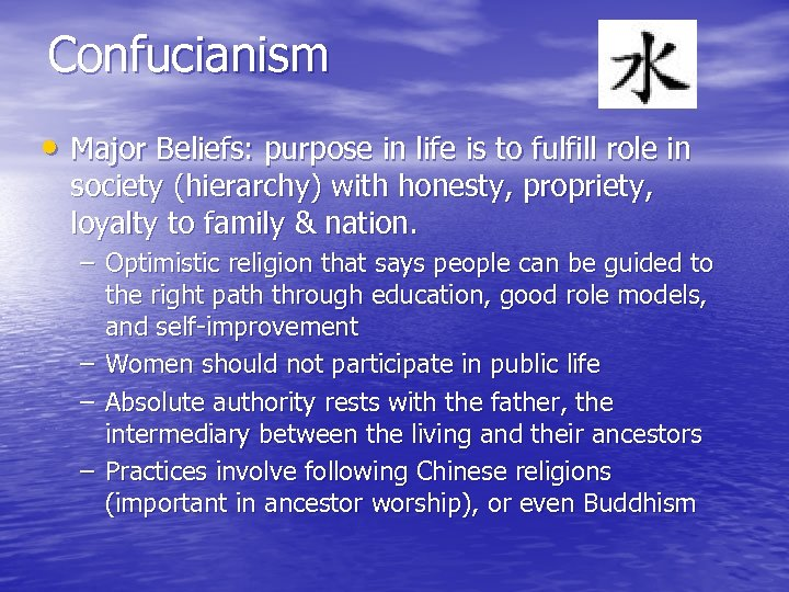 Confucianism • Major Beliefs: purpose in life is to fulfill role in society (hierarchy)