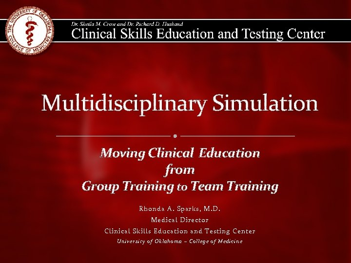 Multidisciplinary Simulation Moving Clinical Education from Group Training to Team Training Rhonda A. Sparks,