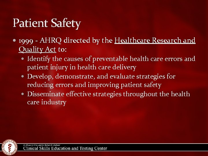 Patient Safety 1999 - AHRQ directed by the Healthcare Research and Quality Act to: