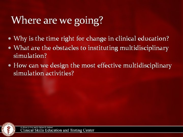 Where are we going? Why is the time right for change in clinical education?