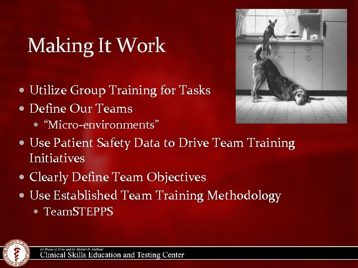 """Making It Work Utilize Group Training for Tasks Define Our Teams """"Micro-environments"""" Use Patient"""