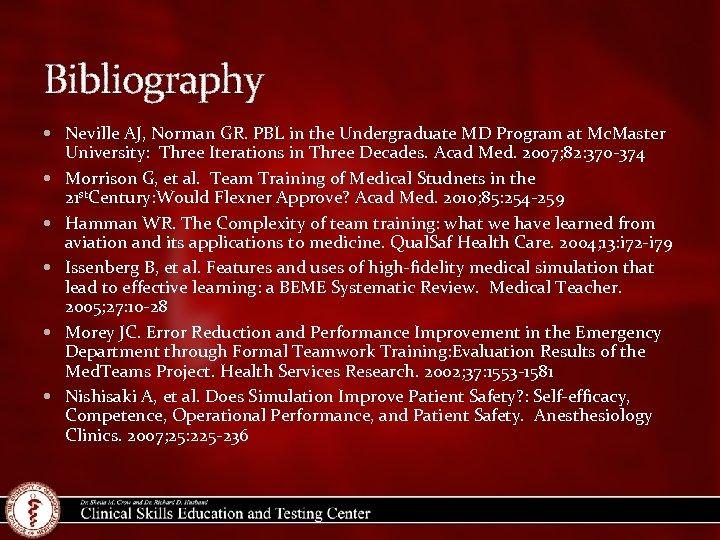 Bibliography Neville AJ, Norman GR. PBL in the Undergraduate MD Program at Mc. Master
