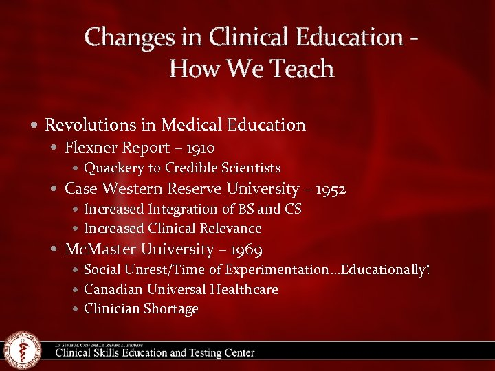 Changes in Clinical Education How We Teach Revolutions in Medical Education Flexner Report –
